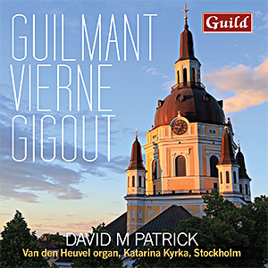 Guilmant, Vierne, Gigout performed by David M. Patrick